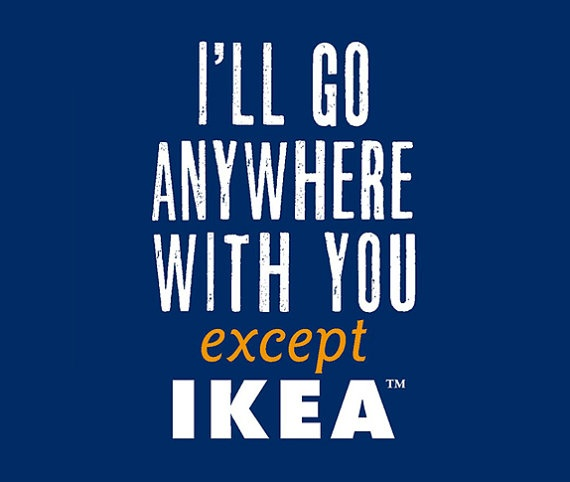 anywhere except IKEA