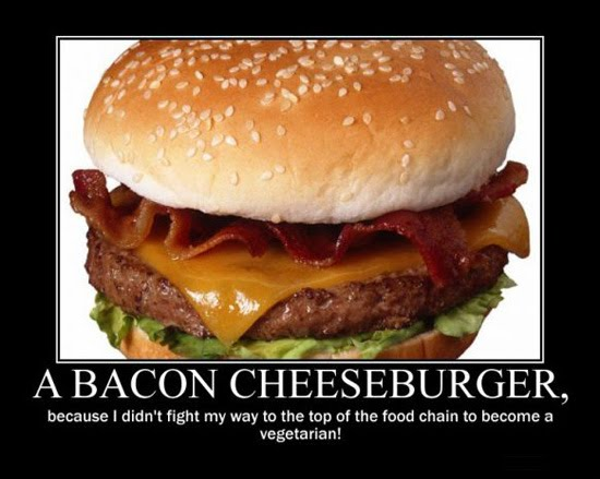 a-bacon-cheeseburger-because-i-didn-39-t-fight-my-way-to-the-top-of-the-food-chain-to-become-a-vegetarian