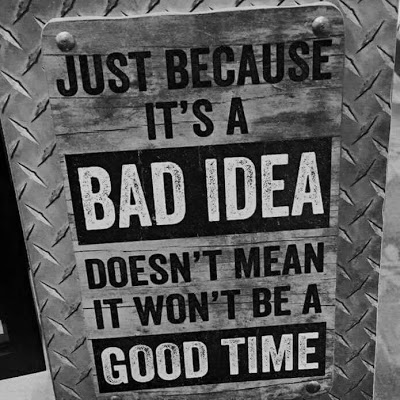 Bad_idea-Good_time