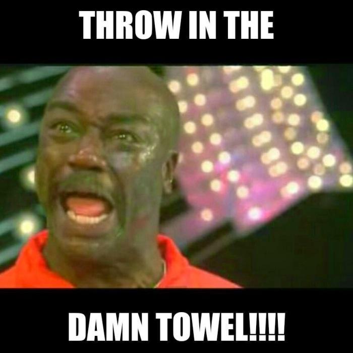 throw in the damn towel!!!