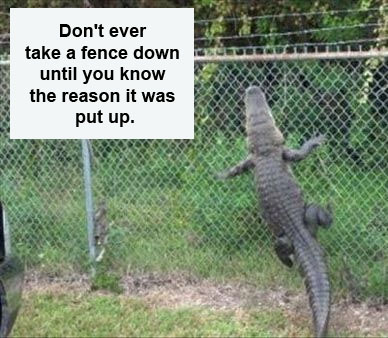 dont-ever-take-a-fence-down-until-you-know-the-reason-it-was-put-up