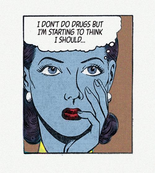 I don't do drugs