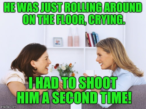 Shoot him a second time