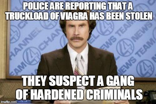 Viagra-hardened criminals