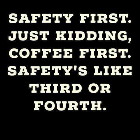 Coffee-safety first