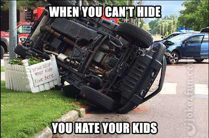 You hate your kids