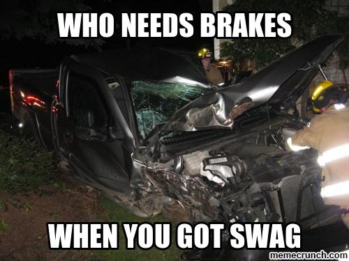 Who needs brakes