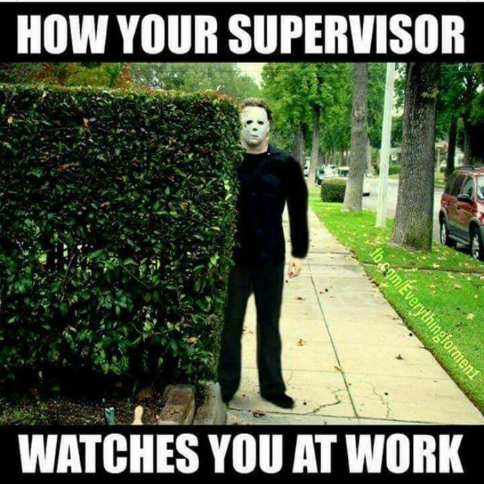 Supervisor watches you at work