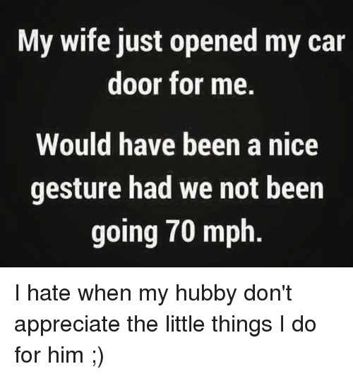 Wedded Bliss-My wife opened car door for me