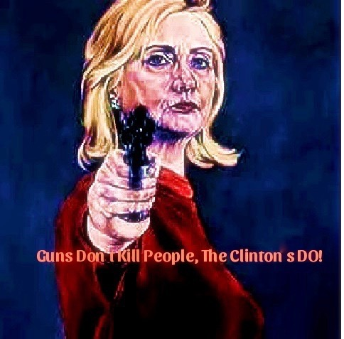 Guns Don't Kill People, the Clintons DO!