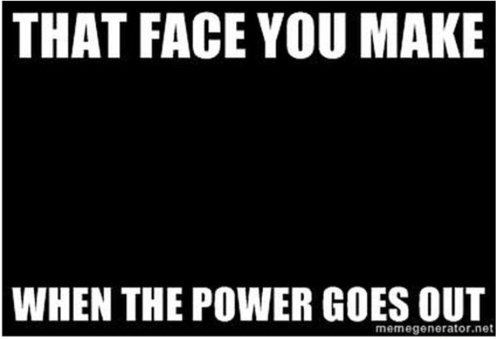 Face you make when power goes out