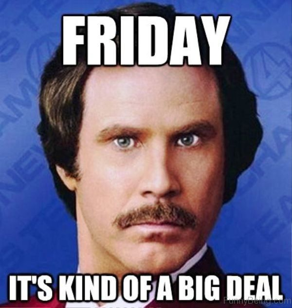 Friday-It's-Kind-Of-A-Big-Deal