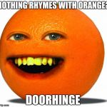 doorhinge rhymes with orange