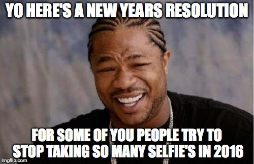 New Year Resolution-no selfies