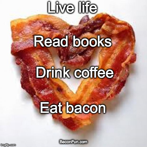 Drink Coffee-Eat Bacon