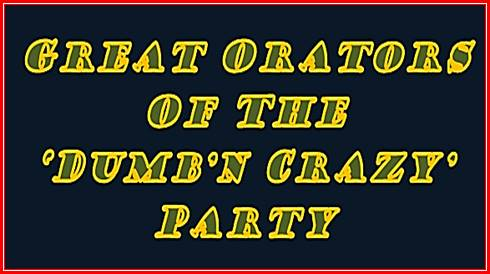 Great Orators of the Dumb'n'Crazy Party