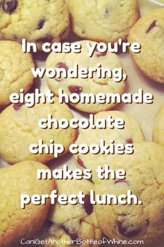 8 Chocolate Chip cookies make the perfect lunch