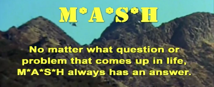M.A.S.H. has an answer