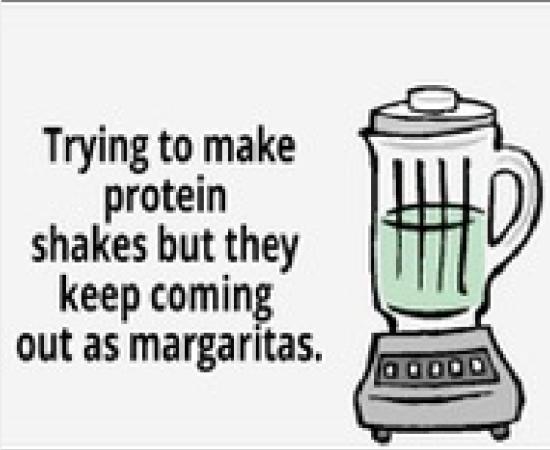 Protein shakes=Margaritas